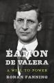 ÉAMON DE VALERA : A WILL TO POWER