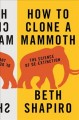 HOW TO CLONE A MAMMOTH : THE SCIENCE OF DE-EXTINCTION