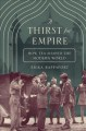 A THIRST FOR EMPIRE : HOW TEA SHAPED THE MODERN WORLD