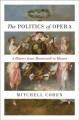 THE POLITICS OF OPERA : A HISTORY FROM MONTEVERDI TO MOZART