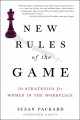 NEW RULES OF THE GAME : 10 STRATEGIES FOR WOMEN IN THE WORKPLACE