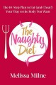THE NAUGHTY DIET : THE 10-STEP PLAN TO EAT AND CHEAT YOUR WAY TO THE BODY YOU WANT