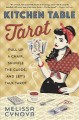 KITCHEN TABLE TAROT : PULL UP A CHAIR, SHUFFLE THE CARDS, AND LET
