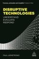 DISRUPTIVE TECHNOLOGIES : UNDERSTAND, EVALUATE, RESPOND