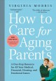 HOW TO CARE FOR AGING PARENTS : A ONE-STOP RESOURCE FOR ALL YOUR MEDICAL, FINANCIAL, HOUSING, AND EMOTIONAL ISSUES