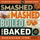 SMASHED, MASHED, BOILED, AND BAKED-AND FRIED, TOO! : [A CELEBRATION OF POTATOES IN 75 IRRESISTIBLE RECIPES]