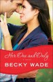 [Her one and only : a novel<br / >Becky Wade.]