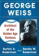 GEORGE WEISS : ARCHITECT OF THE GOLDEN AGE YANKEES