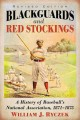 BLACKGUARDS AND RED STOCKINGS : A HISTORY OF BASEBALL