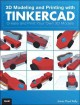 3D MODELING AND PRINTING WITH TINKERCAD : CREATE AND PRINT YOUR OWN 3D MODELS