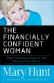 THE FINANCIALLY CONFIDENT WOMAN : WHAT YOU NEED TO KNOW TO TAKE CHARGE OF YOUR MONEY