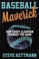 BASEBALL MAVERICK : HOW SANDY ALDERSON REVOLUTIONIZED BASEBALL AND REVIVED THE METS