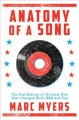 ANATOMY OF A SONG : THE ORAL HISTORY OF 45 ICONIC HITS THAT CHANGED ROCK, R&B AND POP