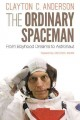 THE ORDINARY SPACEMAN : FROM BOYHOOD DREAMS TO ASTRONAUT
