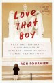 LOVE THAT BOY : WHAT TWO PRESIDENTS, EIGHT ROAD TRIPS, AND MY SON TAUGHT ME ABOUT A PARENT