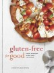GLUTEN-FREE FOR GOOD : SIMPLE, WHOLESOME RECIPES MADE FROM SCRATCH