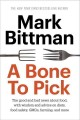 A BONE TO PICK : THE GOOD AND BAD NEWS ABOUT FOOD, WITH WISDOM, INSIGHTS, AND ADVICE ON DIETS, FOOD SAFETY, GMOS, FARMING, AND MORE