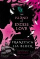 [The island of excess love<br / >Francesca Lia Block.]