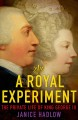 A ROYAL EXPERIMENT : THE PRIVATE LIFE OF KING GEORGE III