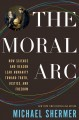 THE MORAL ARC : HOW SCIENCE AND REASON LEAD HUMANITY TOWARD TRUTH, JUSTICE, AND FREEDOM