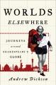 WORLDS ELSEWHERE : JOURNEYS AROUND SHAKESPEARE