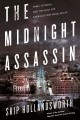 THE MIDNIGHT ASSASSIN : PANIC, SCANDAL, AND THE HUNT FOR AMERICA