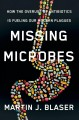 MISSING MICROBES : HOW THE OVERUSE OF ANTIBIOTICS IS FUELING OUR MODERN PLAGUES