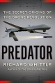 PREDATOR : THE SECRET ORIGINS OF THE DRONE REVOLUTION