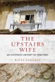 THE UPSTAIRS WIFE : AN INTIMATE HISTORY OF PAKISTAN