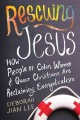RESCUING JESUS : HOW PEOPLE OF COLOR, WOMEN, AND QUEER CHRISTIANS ARE RECLAIMING EVANGELICALISM