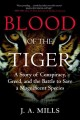BLOOD OF THE TIGER : A STORY OF CONSPIRACY, GREED, AND THE BATTLE TO SAVE A MAGNIFICENT SPECIES