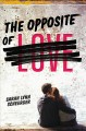 [The opposite of love<br / >Sarah Lynn Scheerger.]