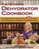 THE ULTIMATE DEHYDRATOR COOKBOOK : THE COMPLETE GUIDE TO DRYING FOOD, PLUS 398 RECIPES, INCLUDING MAKING JERKEY, FRUIT LEATHERS, AND JUST-ADD-WATER MEALS