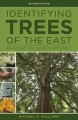 IDENTIFYING TREES OF THE EAST : AN ALL-SEASON GUIDE TO EASTERN NORTH AMERICA