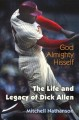 GOD ALMIGHTY HISSELF : THE LIFE AND LEGACY OF DICK ALLEN