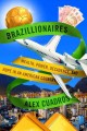 BRAZILLIONAIRES : WEALTH, POWER, DECADENCE, AND HOPE IN AN AMERICAN COUNTRY