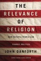 THE RELEVANCE OF RELIGION : HOW FAITHFUL PEOPLE CAN CHANGE POLITICS