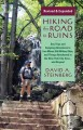 HIKING THE ROAD TO RUINS : DAY TRIPS AND CAMPING ADVENTURES TO IRON MINES, OLD MILITARY SITES, AND THINGS ABANDONED IN THE NEW YORK CITY AREA-- AND BEYOND