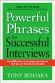 POWERFUL PHRASES FOR SUCCESSFUL INTERVIEWS : OVER 400 READY-TO-USE WORDS AND PHRASES THAT WILL GET YOU THE JOB YOU WANT