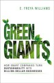 GREEN GIANTS : HOW SMART COMPANIES TURN SUSTAINABILITY INTO BILLION-DOLLAR BUSINESSES