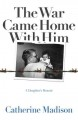 THE WAR CAME HOME WITH HIM : A DAUGHTER