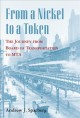 FROM A NICKEL TO A TOKEN : THE JOURNEY FROM BOARD OF TRANSPORTATION TO MTA