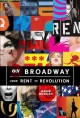 ON BROADWAY : FROM RENT TO REVOLUTION