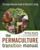THE PERMACULTURE TRANSITION MANUAL : A COMPREHENSIVE GUIDE TO RESILIENT LIVING