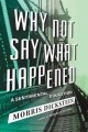 WHY NOT SAY WHAT HAPPENED : A SENTIMENTAL EDUCATION