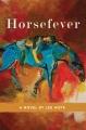 [Horsefever : a novel<br / >by Lee Hope.]