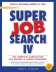 SUPER JOB SEARCH IV : THE COMPLETE MANUAL FOR JOB SEEKERS & CAREER CHANGERS
