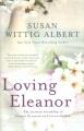 [Loving Eleanor<br / >a novel by Susan Wittig Albert.]