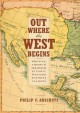 OUT WHERE THE WEST BEGINS : PROFILES, VISIONS & STRATEGIES OF EARLY WESTERN BUSINESS LEADERS