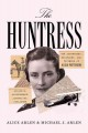 THE HUNTRESS : THE ADVENTURES, ESCAPADES, AND TRIUMPHS OF ALICIA PATTERSON: AVIATRIX, SPORTSWOMAN, JOURNALIST, PUBLISHER